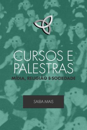 Cursos e Palestras - Mídia, Religião e Sociedade