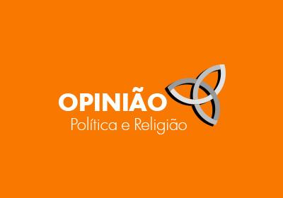 Opinião - Política e Religião