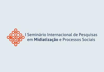 I Seminário Internacional de Pesquisas em Midiatização e Processos Sociais